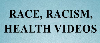 Race, Racism, and Heath Videos